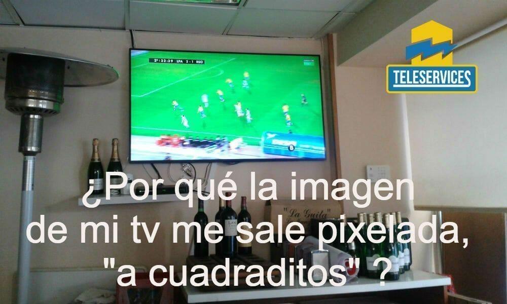 la imagen de la tv sale pixelada