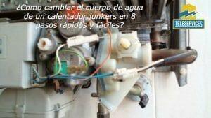 Como cambiar el cuerpo de agua de un calentador junkers en 8 pasos rápidos y fáciles