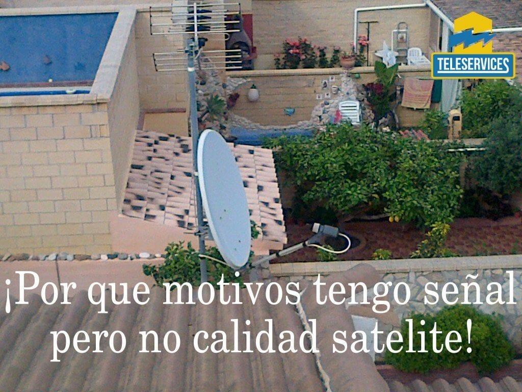 tengo señal pero no calidad satelite